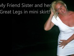 my friend sister and her great legs in mini skirt